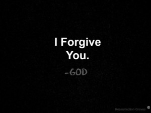 every time God forgives us, God is saying that God's own rules do ...