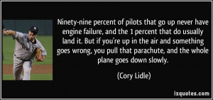 Ninety-nine percent of pilots that go up never have engine failure ...