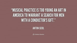 Musical practice is too young an art in America to warrant a search ...