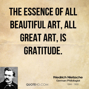 The essence of all beautiful art, all great art, is gratitude.