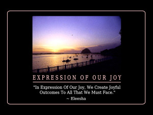 In Expression Of Our Joy, We Create Joyful Outcomes To All That We ...