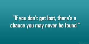 If you don't get lost, there's a chance you may never be found ...
