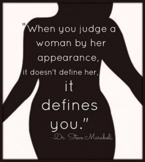 When you judge a women by her appearance, it doesn't define her it ...