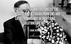 Science fiction writers foresee the inevitable, and although problems ...