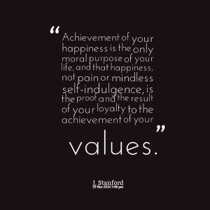 Quotes Picture: achievement of your happiness is the only moral ...