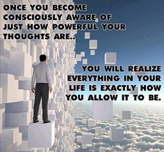 Once you become consciously aware of just how powerful your thoughts ...