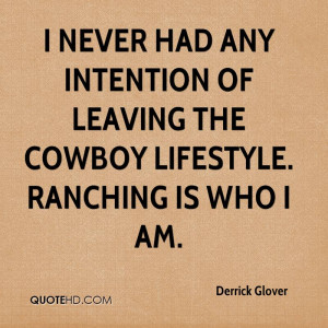 never had any intention of leaving the cowboy lifestyle. Ranching is ...