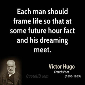 ... frame life so that at some future hour fact and his dreaming meet