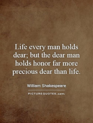... dear man holds honor far more precious dear than life. Picture Quote