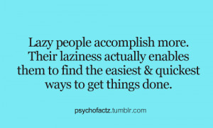 Lazy people accomplish more.