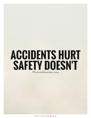 Accidents Quotes Safety Quotes Be Careful Quotes