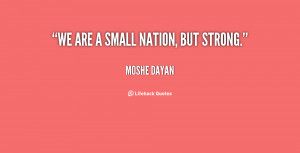quote-Moshe-Dayan-we-are-a-small-nation-but-strong-78861.png