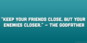 """Keep your friends close, but your enemies closer."""" – The Godfather ..."""