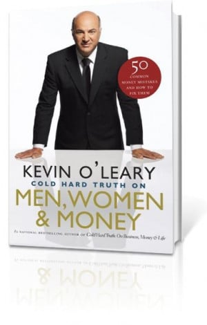 Kevin O'Leary - Cold Hard Truth On Men, Women and Money: Would be a ...