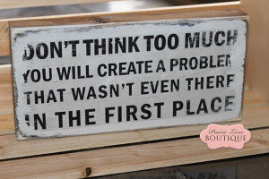 Don't think too much, Quote sign, Wood block-don't think too much ...