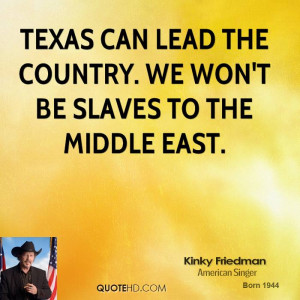 Texas can lead the country. We won't be slaves to the Middle East.