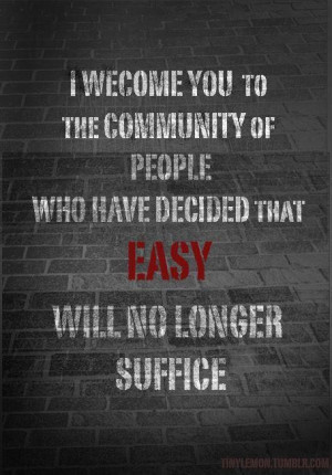 Welcome You To The Community Of People Who Have Decided That Easy ...
