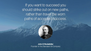 If you want to succeed you should strike out on new paths, rather than ...