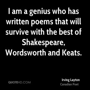 Irving Layton - I am a genius who has written poems that will survive ...