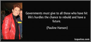hurdles the chance to rebuild and have a future. - Pauline Hanson