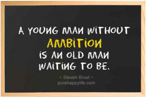 Life Quote: A young man without ambition is an old man waiting to be.