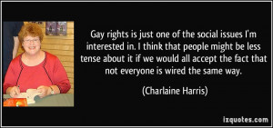Gay rights is just one of the social issues I'm interested in. I think ...