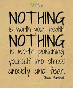... is worth poisoning yourself into stress, anxiety and fear. More