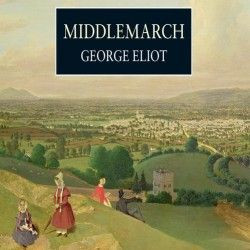 Middlemarch, ~ George Eliot