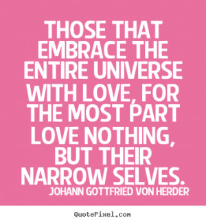Those that embrace the entire universe with love, for the most part ...