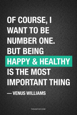 Of course, I want to be number one. But being happy and healthy is the ...