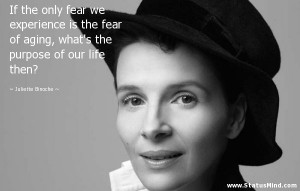 ... purpose of our life then? - Juliette Binoche Quotes - StatusMind.com