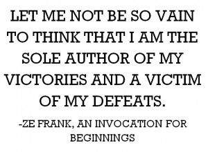 First Ze Frank video I watch, and this quote really stood out to me.