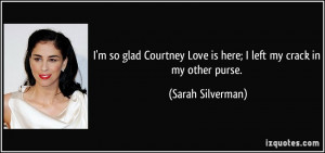 quote-i-m-so-glad-courtney-love-is-here-i-left-my-crack-in-my-other ...