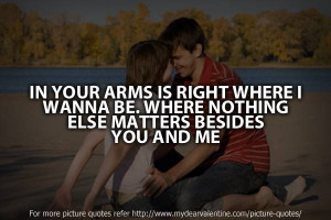 ... Wanna Be. Where Nothing Else Matters Besides You And Me ~ Love Quote