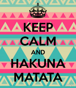 hakuna matata, keep calm, life, quotes