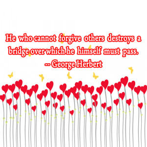 He who cannot forgive others destroys a bridge over which he himself ...