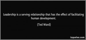 ... that has the effect of facilitating human development. - Ted Ward
