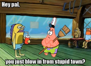 One of my favorite SpongeBob quotes.