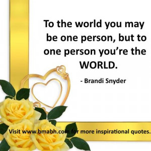 true love quotes and sayings image-To the world you may be one person ...