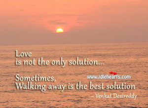 Walk Away From Love Quotes Sometimes, walking away is the