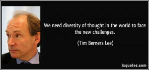 We need diversity of thought in the world to face the new challenges ...