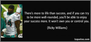There's more to life than success, and if you can try to be more well ...