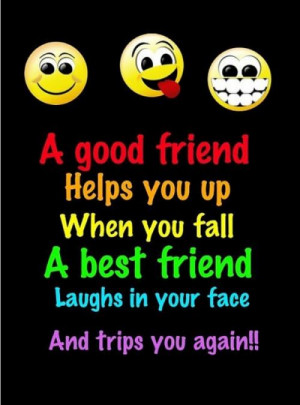 good friend helps you when you fall. A Best Friends laughs in your ...