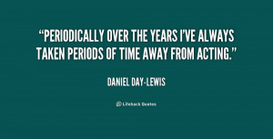 quote-Daniel-Day-Lewis-periodically-over-the-years-ive-always-taken ...