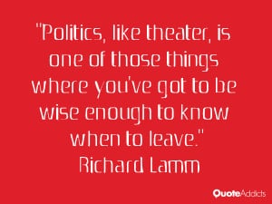 "... 've got to be wise enough to know when to leave."" — Richard Lamm"
