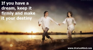 have a dream, keep it firmly and make it your destiny - Dream Quotes ...
