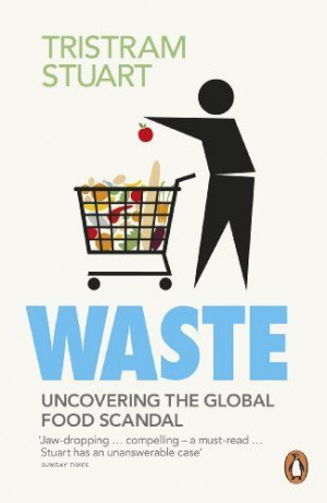 Waste: Uncovering the Global Food Scandal de Tristram Stuart, http ...