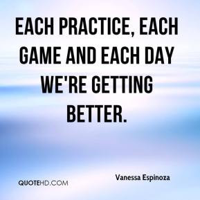 ... Espinoza - Each practice, each game and each day we're getting better