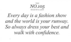 Every day is a fashion show and the world is your runway. So always ...