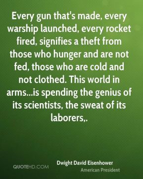 Dwight David Eisenhower - Every gun that's made, every warship ...